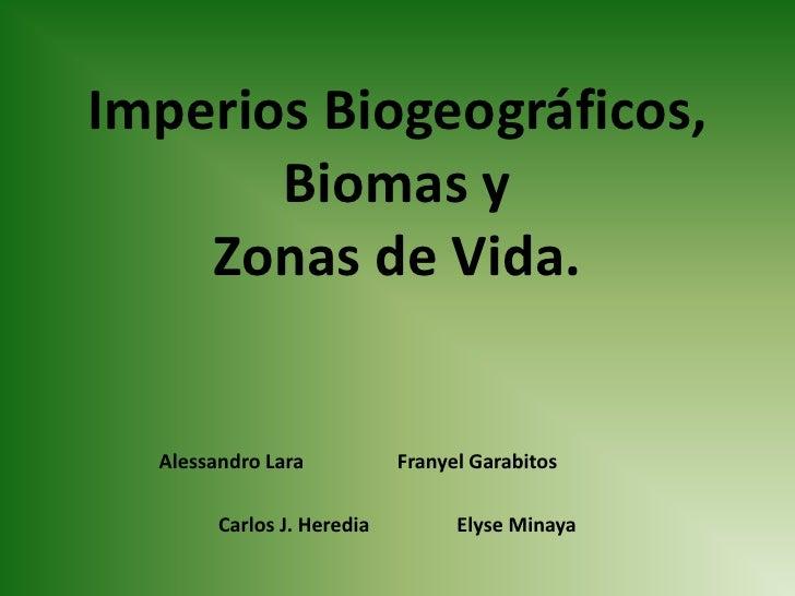 Imperios Biogeográficos, Biomas y Zonas de Vida.<br />Alessandro LaraFranyel Garabitos<br />Carlos J. HerediaElyse Mi...
