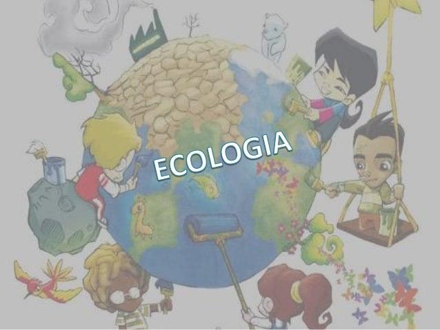 • La ecología es la ciencia que estudia a los seres vivos, su ambiente, la distribución y abundancia, cómo esas propiedade...