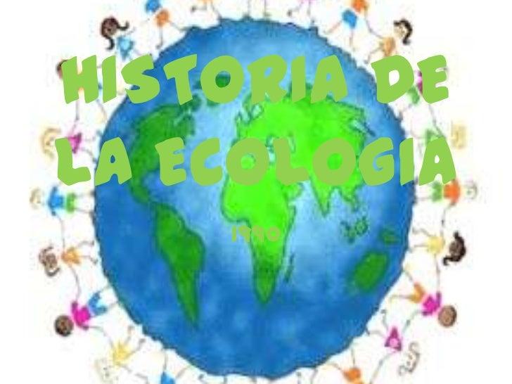 HISTORIA DE LA ECOLOGIA<br />1990 <br />