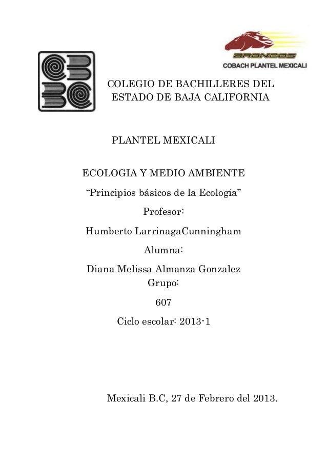"""COLEGIO DE BACHILLERES DEL     ESTADO DE BAJA CALIFORNIA     PLANTEL MEXICALIECOLOGIA Y MEDIO AMBIENTE""""Principios básicos ..."""