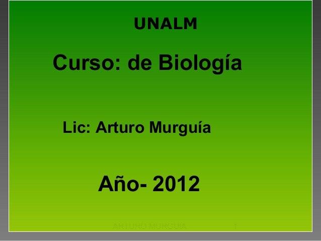 ARTURO MURGUIA 1 UNALM Lic: Arturo Murguía Curso: de Biología Año- 2012