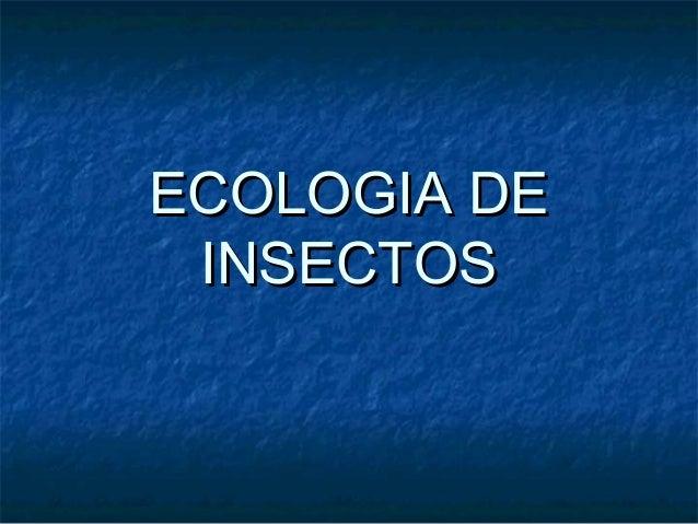 ECOLOGIA DEECOLOGIA DE INSECTOSINSECTOS