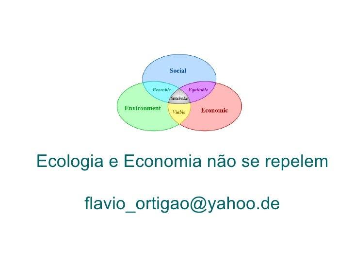 Ecologia e Economia não se repelem [email_address]