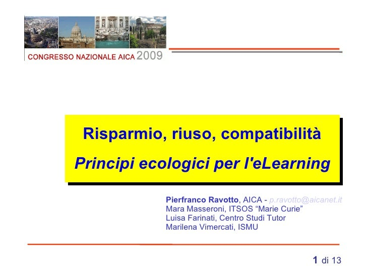 Risparmio, riuso, compatibilità Principi ecologici per l'eLearning Pierfranco Ravotto , AICA -  [email_address] Mara Masse...
