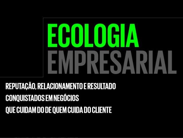 ECOLOGIA  EMPRESARIA  L REPUTAÇÃO,  RELACIONAMENTO E  RESULTADO  CONQUISTADOS EM  NEGÓCIOS  QUE CUIDAM DO DE QUEM  CUIDA D...
