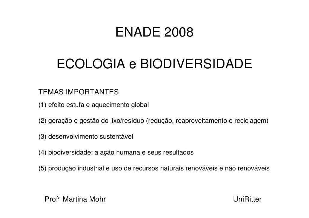 ENADE 2008        ECOLOGIA e BIODIVERSIDADE TEMAS IMPORTANTES (1) efeito estufa e aquecimento global  (2) geração e gestão...