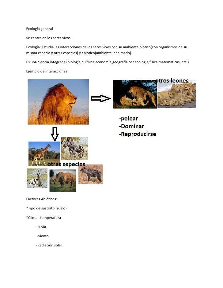 Ecología generalSe centra en los seres vivos.Ecología: Estudia las interacciones de los seres vivos con su ambiente biótic...