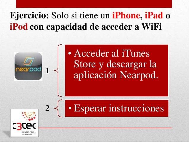 Ejercicio: Solo si tiene un iPhone, iPad oiPod con capacidad de acceder a WiFi               • Acceder al iTunes          ...