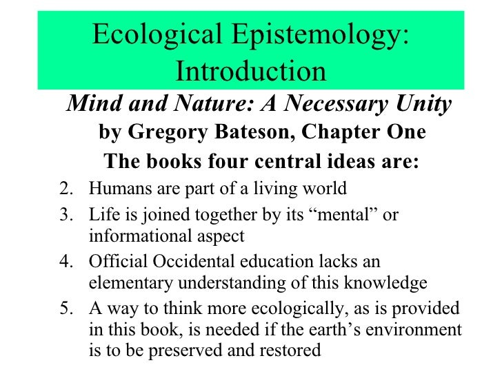 Ecological Epistemology: Introduction <ul><ul><li>The books four central ideas are: </li></ul></ul><ul><ul><li>Humans are ...
