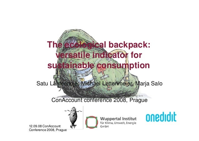 The ecological backpack: versatile indicator for sustainable consumption 12.09.08 ConAccount Conference 2008, Prague Lähte...