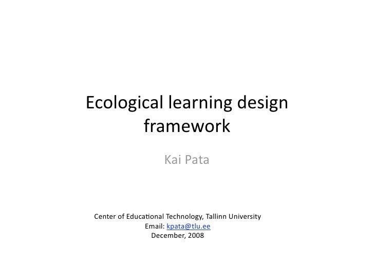Ecologicallearningdesign        framework                       KaiPata    CenterofEduca7onalTechnology,Tallinn...