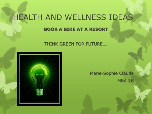 HEALTH AND WELLNESS IDEAS BOOK A BIKE AT A RESORT THINK GREEN FOR FUTURE….  Marie-Sophie Claude MBA 2B