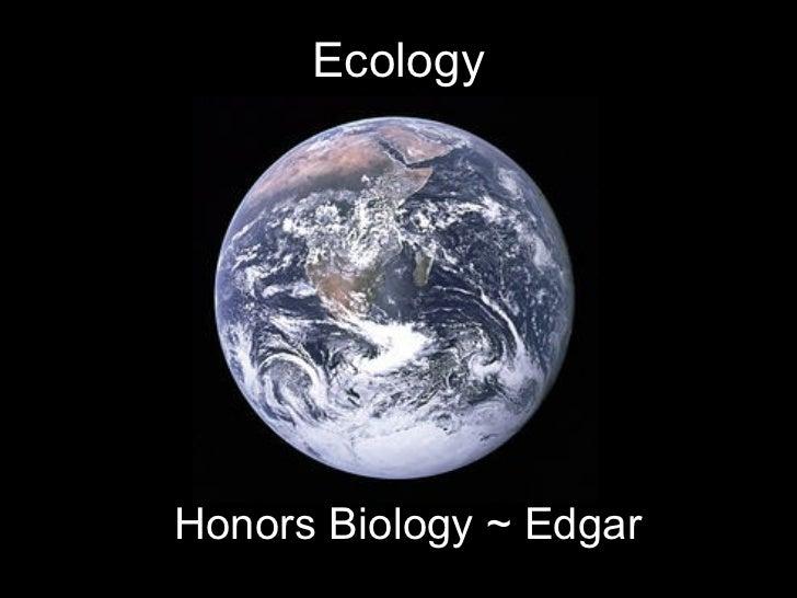 EcologyHonors Biology ~ Edgar