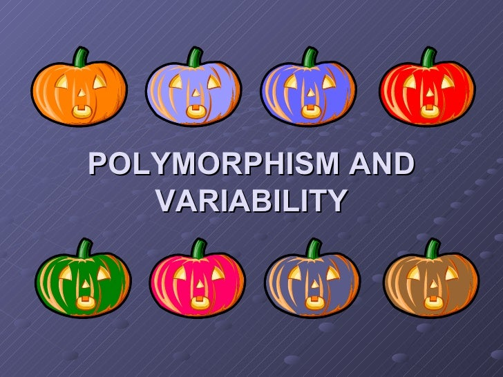 POLYMORPHISM AND VARIABILITY