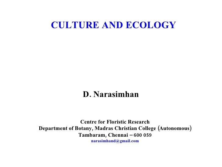 CULTURE AND ECOLOGY D. Narasimhan Centre for Floristic Research Department of Botany, Madras Christian College (Autonomous...