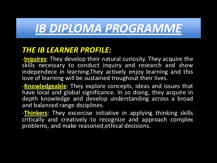 IB DIPLOMA PROGRAMMETHE IB LEARNER PROFILE:-Inquires: They develop their natural curiosity. They acquire theskills necessa...