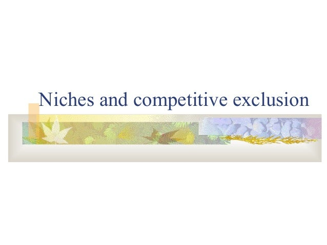 Niches and competitive exclusion
