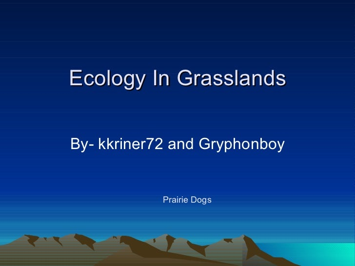 Ecology In Grasslands By- kkriner72 and Gryphonboy Prairie Dogs