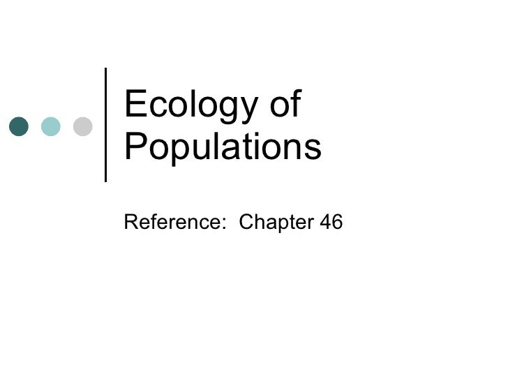 Ecology of Populations Reference:  Chapter 46