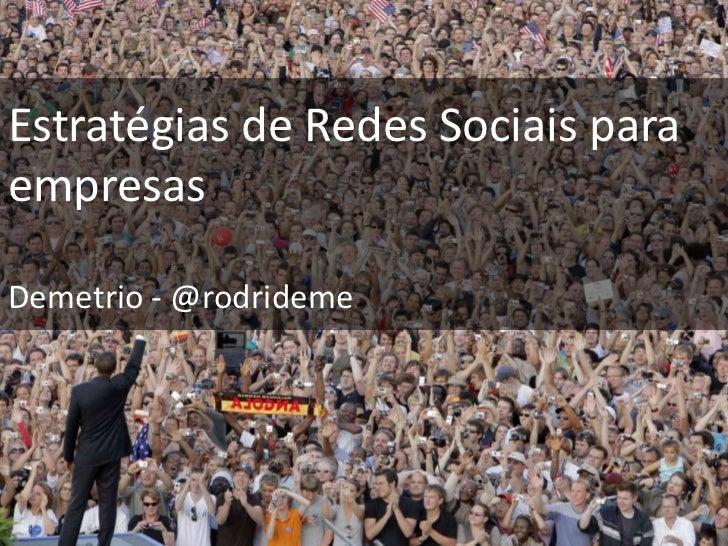 Estratégias de Redes Sociais paraempresasDemetrio - @rodrideme