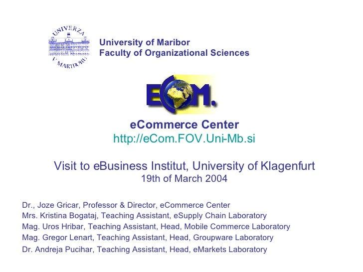 Dr., Joze Gricar, Professor & Director, eCommerce Center  Mrs. Kristina Bogataj, Teaching Assistant, eSupply Chain Laborat...