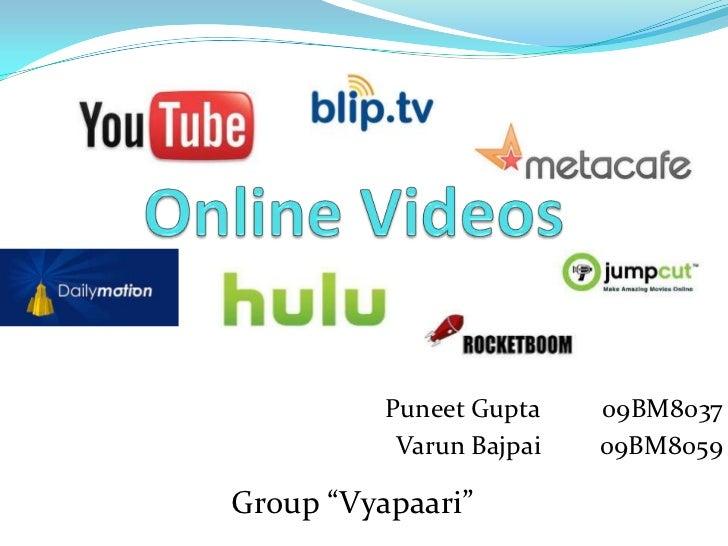 "Online Videos<br />Puneet Gupta<br />VarunBajpai<br />09BM8037<br />09BM8059<br />Group ""Vyapaari""<br />"