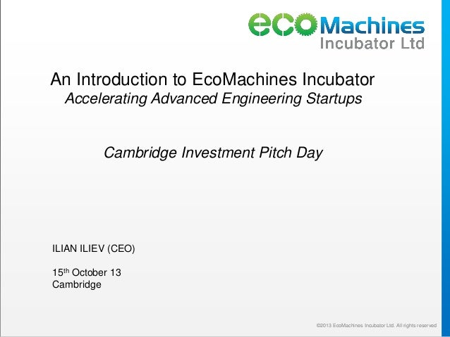 An Introduction to EcoMachines Incubator Accelerating Advanced Engineering Startups  Cambridge Investment Pitch Day  ILIAN...