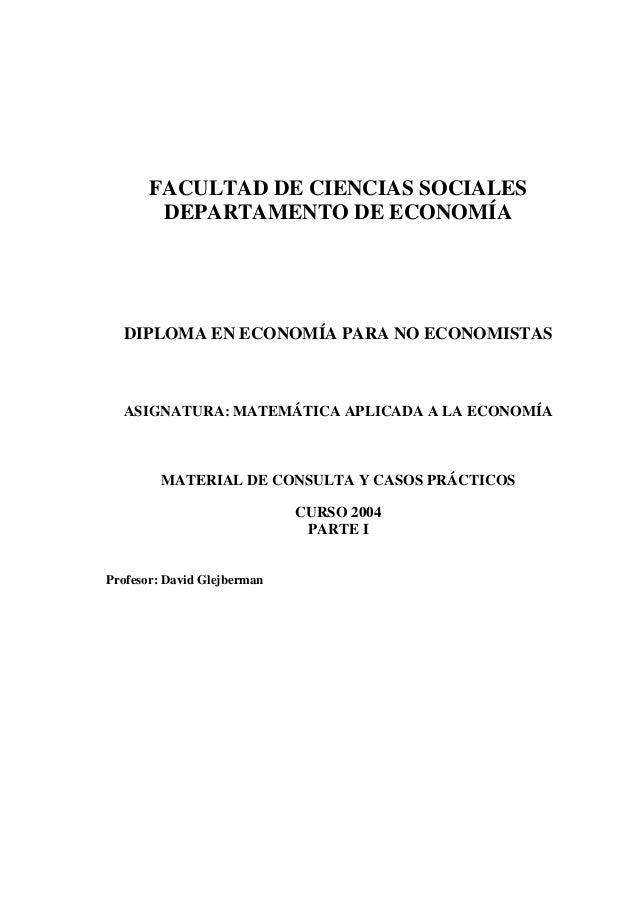 FACULTAD DE CIENCIAS SOCIALES  DEPARTAMENTO DE ECONOMÍA  DIPLOMA EN ECONOMÍA PARA NO ECONOMISTAS  ASIGNATURA: MATEMÁTICA A...
