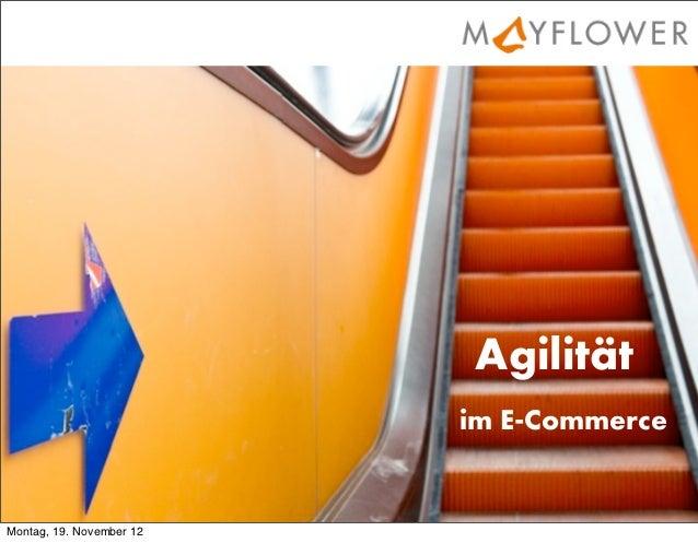 Agilität                          im E-CommerceMontag, 19. November 12