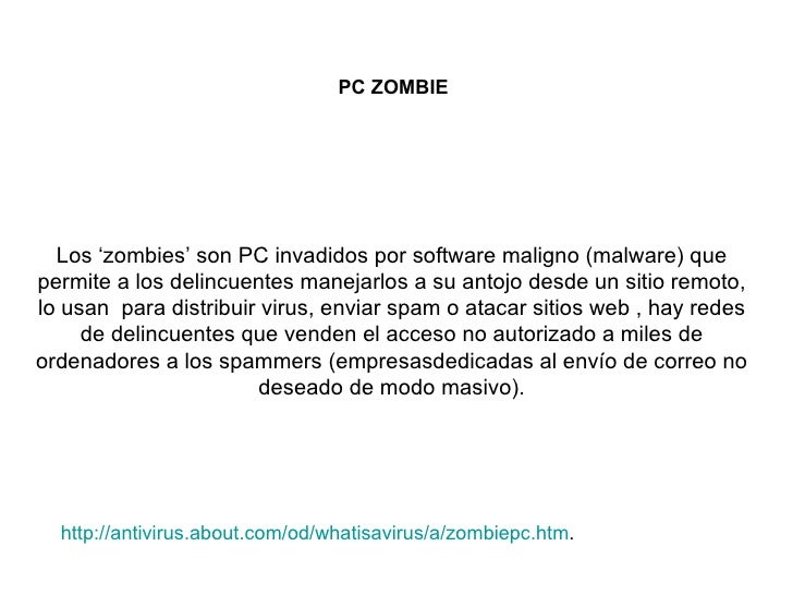 Los 'zombies' son PC invadidos por software maligno (malware) que permite a los delincuentes manejarlos a su antojo desde ...