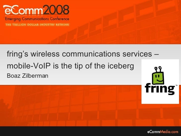 fring's wireless communications services –mobile-VoIP is the tip of the icebergBoaz Zilberman
