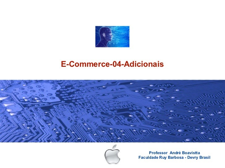 E-Commerce-04-Adicionais                       Professor André Boavistta                  Faculdade Ruy Barbosa - Devry Br...