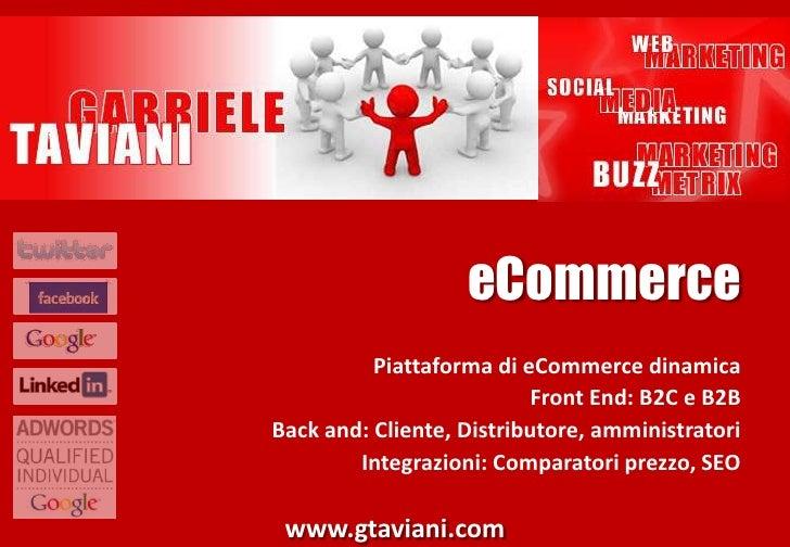 eCommerce<br />Piattaforma di eCommerce dinamica<br />Front End: B2C e B2B<br />Back and: Cliente, Distributore, amministr...