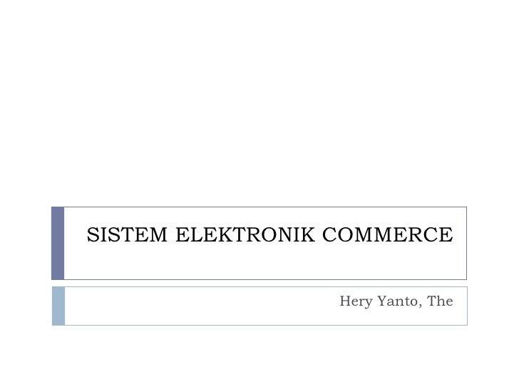 SISTEM ELEKTRONIK COMMERCE Hery Yanto, The