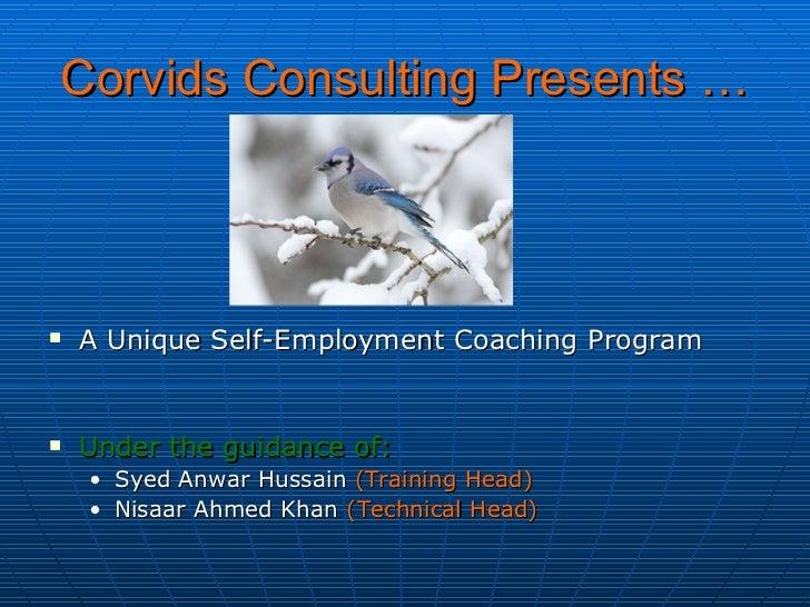Corvids Consulting Presents … <ul><li>A Unique Self-Employment Coaching Program </li></ul><ul><li>Under the guidance of: <...