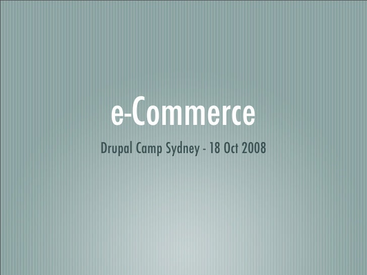 e-Commerce Drupal Camp Sydney - 18 Oct 2008