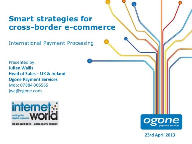 Smart strategies for cross-border e-commerce International Payment Processing  Presented by: Julian Wallis Head of Sales –...