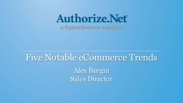 Five Notable eCommerce Trends, Authorize.net