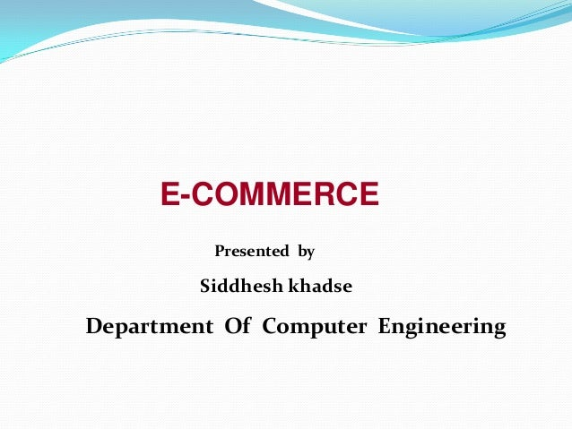 E-COMMERCE Presented by  Siddhesh khadse  Department Of Computer Engineering