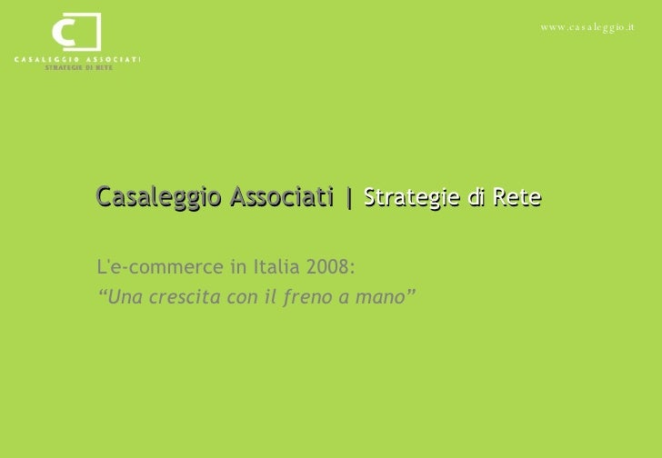 "Casaleggio Associati |  Strategie di Rete L'e-commerce in Italia 2008:  "" Una crescita con il freno a mano"""