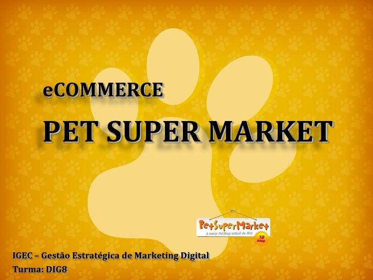 eCOMMERCE       PET SUPER MARKETIGEC – Gestão Estratégica de Marketing DigitalTurma: DIG8