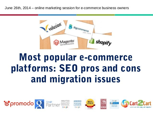 Most popular e-commerce platforms: SEO pros and cons and migration issues June 26th, 2014 – online marketing session for e...
