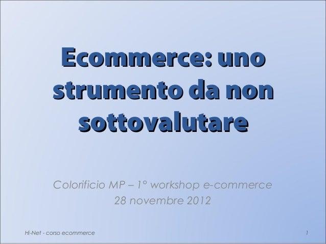 Ecommerce: uno         strumento da non           sottovalutare         Colorificio MP – 1° workshop e-commerce           ...