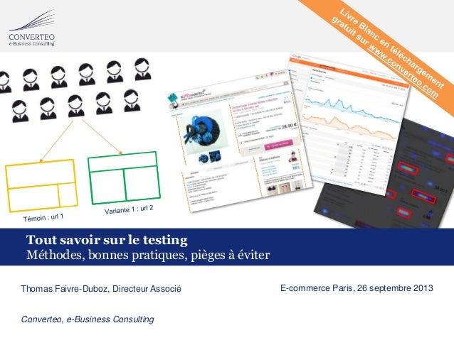 1Converteo e-business Consulting / Tout savoir sur le testing Tout savoir sur le testing Méthodes, bonnes pratiques, piège...