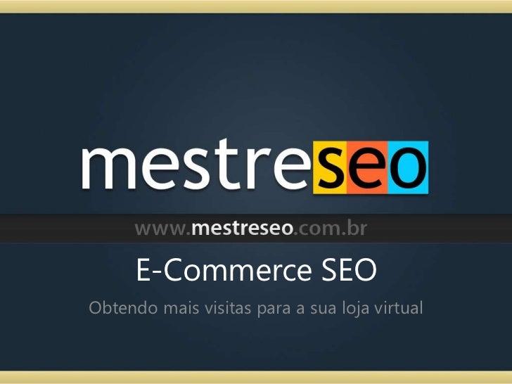 E-Commerce SEO<br />Obtendo mais visitas para a sua loja virtual<br />