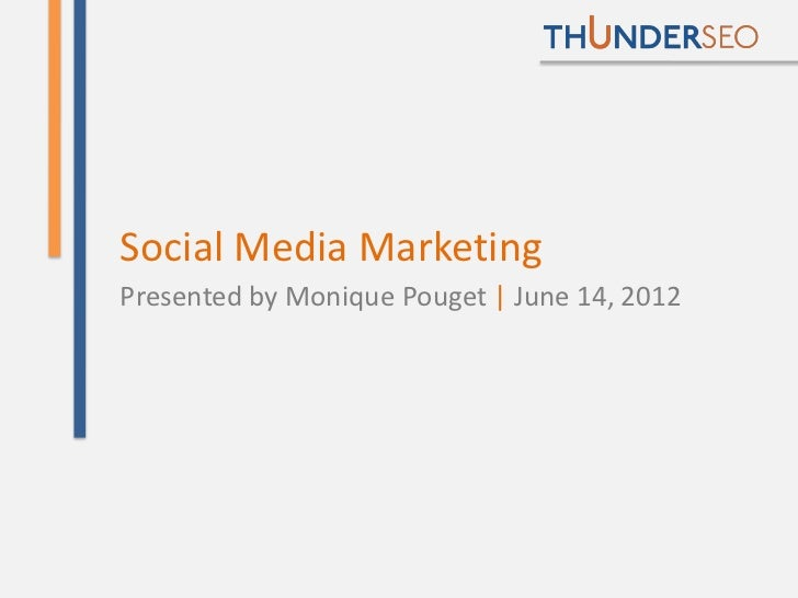 Social Media MarketingPresented by Monique Pouget | June 14, 2012                                     @MoniqueTheGeek