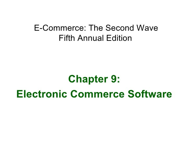 E-Commerce: The Second Wave  Fifth Annual Edition   Chapter 9: Electronic Commerce Software