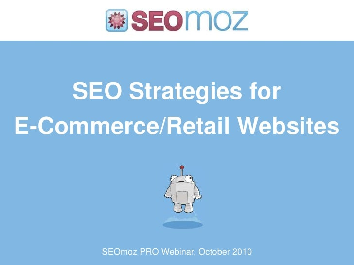 SEO Strategies forE-Commerce/Retail Websites       SEOmoz PRO Webinar, October 2010