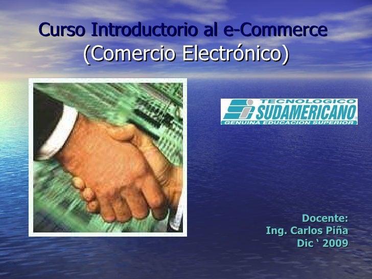 Curso Introductorio al e-Commerce(Comercio Electrónico)<br />Docente:<br />Ing. Carlos Piña<br />Dic ' 2009<br />