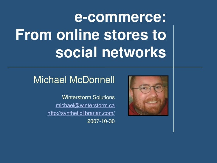 e-commerce:From online stores to     social networks  Michael McDonnell           Winterstorm Solutions        michael@win...